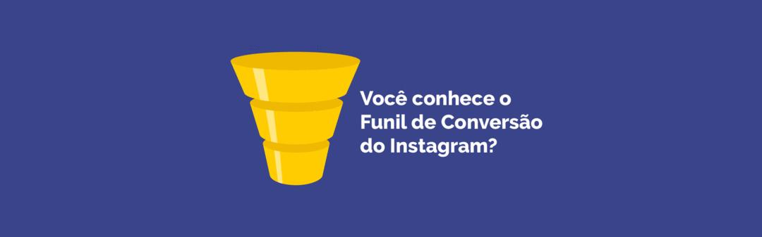 Você conhece o Funil de Conversão do Instagram?
