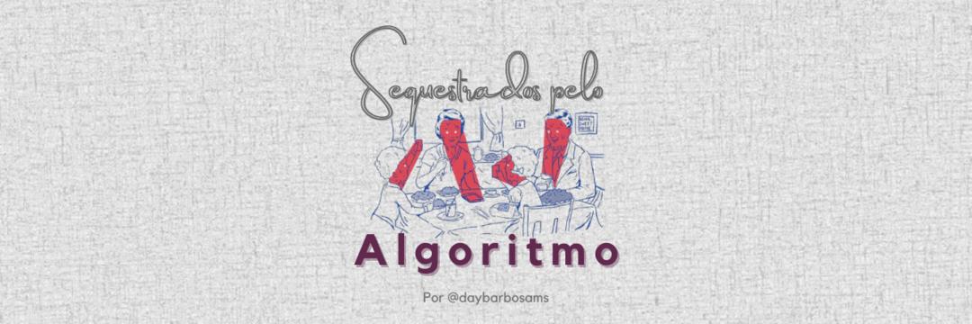 Sequestrados pelo Algoritmo