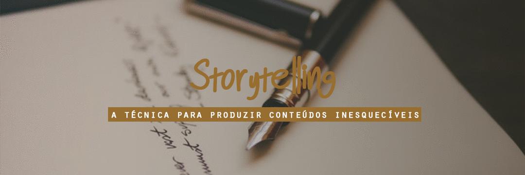 Storytelling: a técnica para produzir conteúdos inesquecíveis