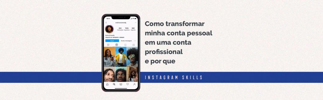 Passo a passo: como e por que transformar minha conta pessoal em uma conta profissional no Instagram
