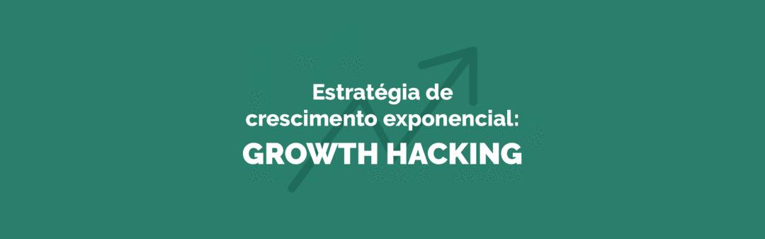 Estratégia de crescimento exponencial: Growth Hacking