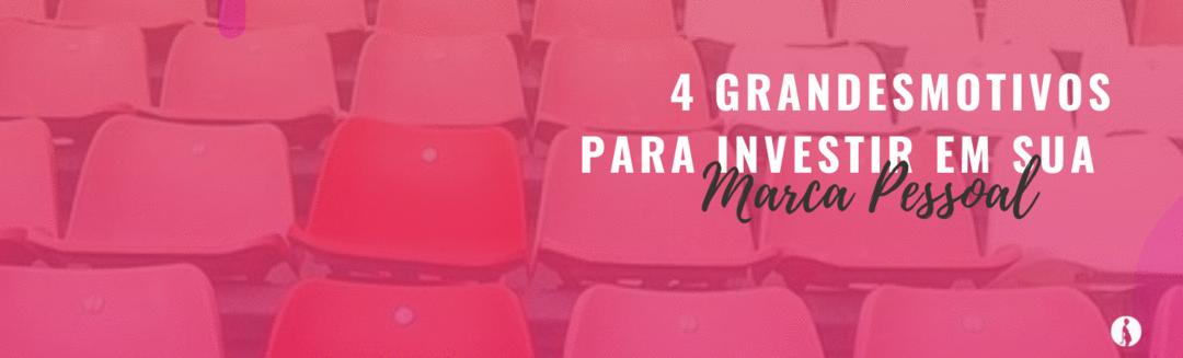 4 Grandes motivos para investir na sua Marca Pessoal