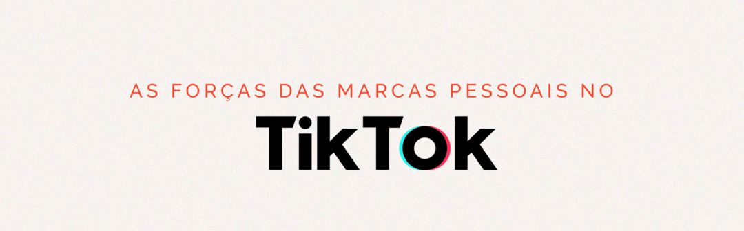 A força das marcas pessoais no TikTok