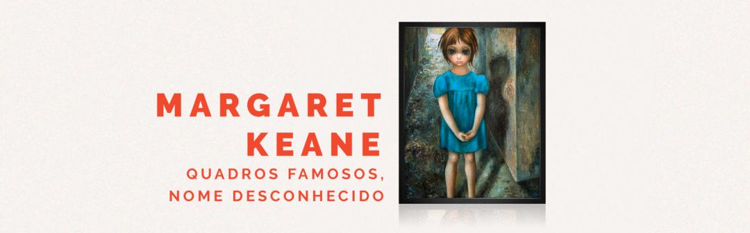 Margaret Keane - Quadros famosos, nome desconhecido (Case de Marca Pessoal)