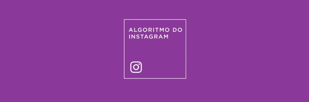 Tudo sobre o Algoritmo do Instagram