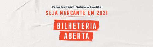 BILHETERIA ABERTA: Palestra Seja Marcante em 2021 + Curso Deixe Sua Marca