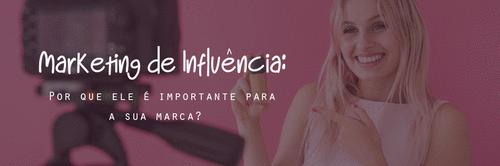 Marketing de Influência: por que ele é importante para a sua marca?