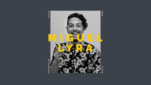 Histórias de EFEITO - Como Miguel Lyra fez da sua arte um negócio