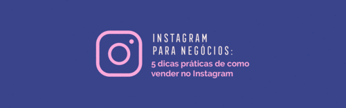 Instagram para Negócios: 5 Dicas Práticas de como vender no Instagram