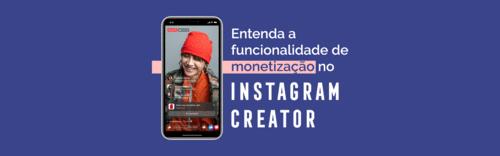 Entenda a funcionalidade de monetização no Instagram Creator