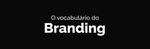 O Vocabulário do Branding