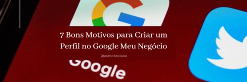 7 Bons Motivos para Criar um Perfil no Google Meu Negócio