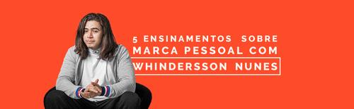 5 Ensinamentos de Branding Pessoal com Whindersson Nunes