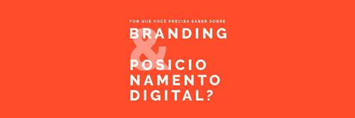Por que você precisa saber sobre branding e posicionamento digital?