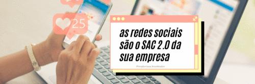 As Redes Sociais são o SAC 2.0 da sua Empresa