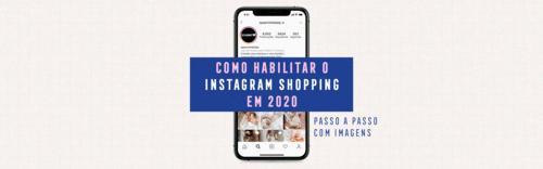 Como habilitar o Instagram Shopping em 2020 - Passo a Passo com Imagens