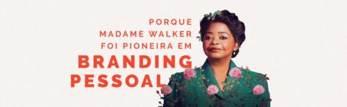 Porque Madame Walker foi pioneira em branding pessoal