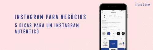 Instagram para negócios: 5 dicas para um Instagram autêntico