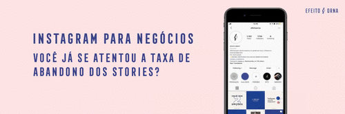 Instagram para negócios: você já se atentou a taxa de abandono dos Stories?